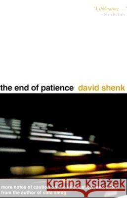 The End of Patience: Cautionary Notes on the Information Revolution David Shenk 9780253336347