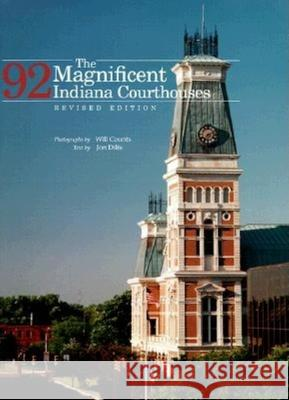 The Magnificent 92 Indiana Courthouses, Revised Edition Jon Dilts I. Wilmer Counts Will Counts 9780253336385