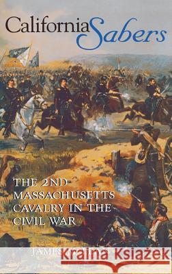 California Sabers: The 2nd Massachusetts Cavalry in the Civil War James McLean 9780253337863 Indiana University Press