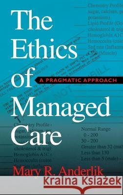 The Ethics of Managed Care: A Pragmatic Approach Mary R. Anderlik 9780253338488