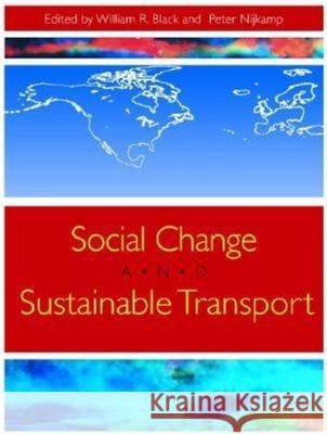 Social Change and Sustainable Transport William R. Black Peter Nijkamp 9780253340672