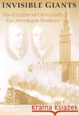 Invisible Giants: The Empires of Cleveland's Van Sweringen Brothers Herbert H., Jr. Harwood 9780253341631