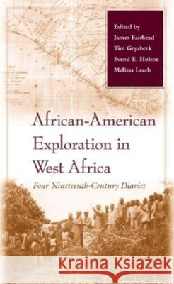 African-American Exploration in West Africa: Four Nineteenth-Century Diaries Tim Geysbeek Svend E. Holsoe Melissa Leach 9780253341945