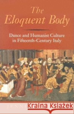 The Eloquent Body: Dance and Humanist Culture in Fifteenth-Century Italy Jennifer Nevile 9780253344533