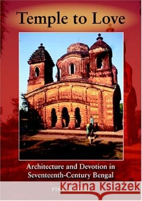 Temple to Love: Architecture and Devotion in Seventeenth-Century Bengal Pika Ghosh 9780253344878