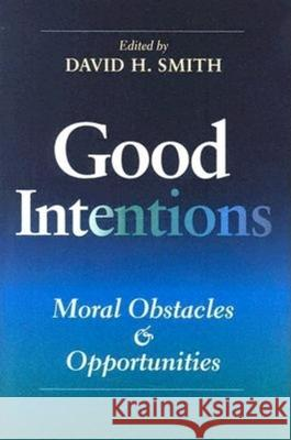 Good Intentions: Moral Obstacles and Opportunities David H. Smith 9780253345318