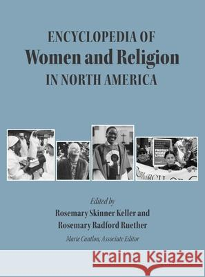 Encyclopedia of Women and Religion in North America, Set Rosemary Skinner Keller Rosemary Radford Ruether Marie Cantlon 9780253346858