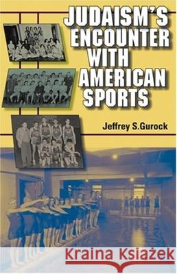 Judaism's Encounter with American Sports Jeffrey S. Gurock Indiana University Press 9780253347008