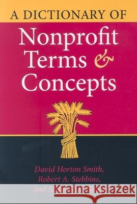 A Dictionary of Nonprofit Terms and Concepts David Horton Smith Robert A. Stebbins Michael A. Dover 9780253347831