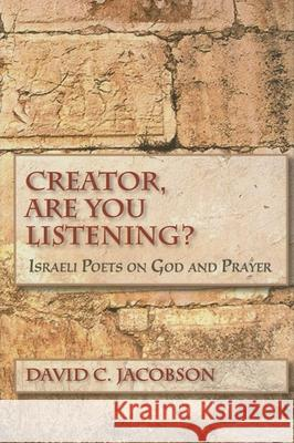 Creator, Are You Listening?: Israeli Poets on God and Prayer David C. Jacobson 9780253348180
