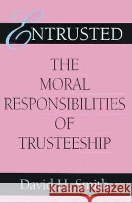 Entrusted: The Moral Responsibilities of Trusteeship David H. Smith 9780253353313