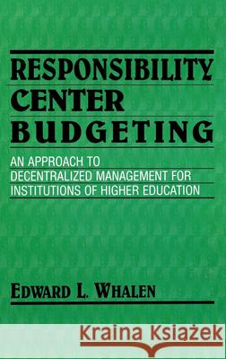 Responsibility Center Budgeting : An Approach to Decentralized Management for Institutions of Higher Education Edward Whalen Thomas L. Whalen 9780253364807