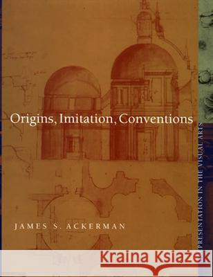 Origins, Imitation, Conventions: Representation in the Visual Arts James S. Ackerman 9780262011860