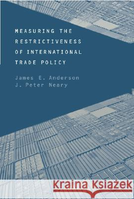 Measuring the Restrictiveness of International Trade Policy James E. Anderson J. Peter Neary 9780262012201
