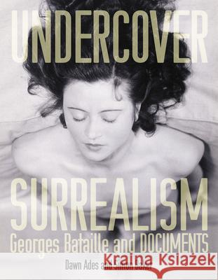 Undercover Surrealism: Georges Bataille and Documents Dawn Ades Simon Baker 9780262012300