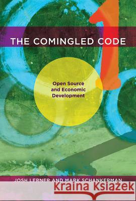 The Comingled Code: Open Source and Economic Development Joshua Lerner Josh Lerner Mark Schankerman 9780262014632