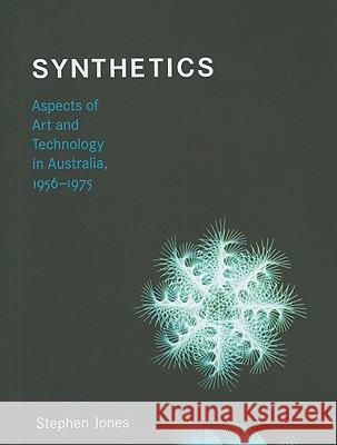 Synthetics: Aspects of Art and Technology in Australia, 1956-1975 Stephen Jones 9780262014960