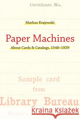 Paper Machines: About Cards & Catalogs, 1548-1929 Markus Krajewski Peter Krapp 9780262015899
