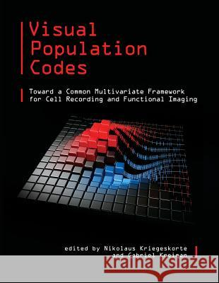 Visual Population Codes: Toward a Common Multivariate Framework for Cell Recording and Functional Imaging Nikolaus Kriegeskorte Gabriel Kreiman 9780262016247