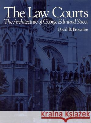 The Law Courts: The Architecture of George Edmund Street David B. Brownlee 9780262021999