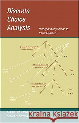 Discrete Choice Analysis: Theory and Application to Travel Demand Moshe Ben-Akiva Steven Lerman 9780262022170
