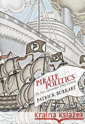 Pirate Politics: The New Information Policy Contests Patrick Burkart 9780262026949