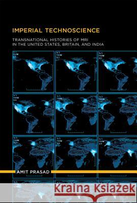Imperial Technoscience: Transnational Histories of MRI in the United States, Britain, and India Amit Prasad 9780262026956