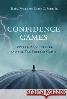 Confidence Games: Lawyers, Accountants, and the Tax Shelter Industry Tanina Rostain Milton C. Rega 9780262027137