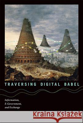 Traversing Digital Babel: Information, E-Government, and Exchange Peled, Alon 9780262027878
