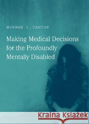 Making Medical Decisions for the Profoundly Mentally Disabled Norman L. Cantor 9780262033312
