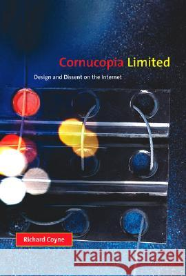 Cornucopia Limited : Design and Dissent on the Internet Richard Coyne 9780262033367