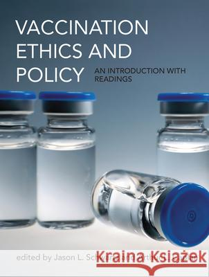 Vaccination Ethics and Policy: An Introduction with Readings Jason Schwartz Arthur L. Caplan 9780262035330
