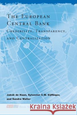 The European Central Bank: Credibility, Transparency, and Centralization Jakob d Jakob De Haan Sylvester C. W. Eijffinger 9780262042260