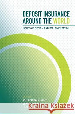 Deposit Insurance Around the World: Issues of Design and Implementation Aslı Demirguc-Kunt Edward J. Kane Luc Laeven 9780262042543