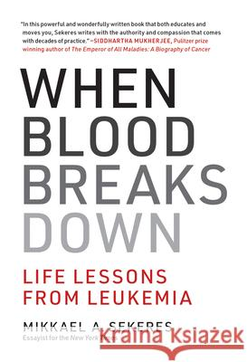 When Blood Breaks Down: Lessons from Leukemia Mikkael A. Sekeres 9780262043724