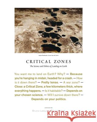 Critical Zones: Observatories for Earthly Politics Bruno LaTour Peter Weibel 9780262044455