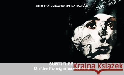 Subtitles : On the Foreignness of Film Atom Egoyan Ian Balfour 9780262050784 Mit Press