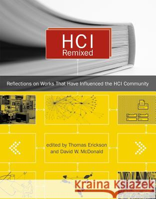 HCI Remixed : Reflections on Works That Have Influenced the HCI Community Thomas Erickson David W. McDonald 9780262050883