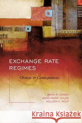Exchange Rate Regimes: Choices and Consequences Atish R. Ghosh Anne-Marie Gulde Holger C. Wolf 9780262072403