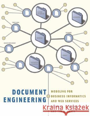 Document Engineering: Analyzing and Designing Documents for Business Informatics and Web Services Robert J. Glushko Tim McGrath 9780262072618