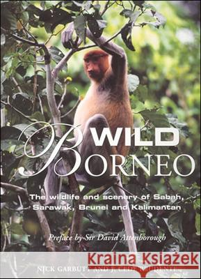 Wild Borneo: The Wildlife and Scenery of Sabah, Sarawak, Brunei and Kalimantan Nick Garbutt J. Cede Prudente Nick Garbutt 9780262072748
