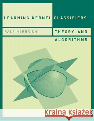 Learning Kernel Classifiers : Theory and Algorithms Ralf Herbrich 9780262083065