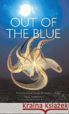 Out of the Blue: A Journey Through the World's Oceans Paul Horsman Seapics.Com 9780262083416