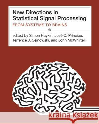 New Directions in Statistical Signal Processing: From Systems to Brains Simon Haykin Jose C. Principe Terrence J. Sejnowski 9780262083485 MIT Press