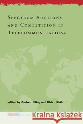 Spectrum Auctions and Competition in Telecommunications Gerhard Illing Ulrich Kluh 9780262090377