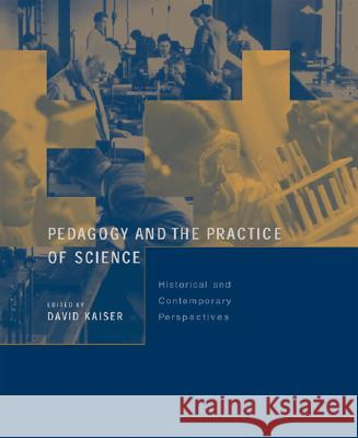 Pedagogy and the Practice of Science: Historical and Contemporary Perspectives David Kaiser 9780262112888