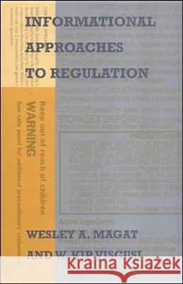 Informational Approaches to Regulation W. Kip Viscusi Wesley A. Magat 9780262132770