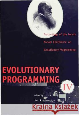 Evolutionary Programming IV: Proceedings of the Fourth Annual Conference on Evolutionary Programming John R. McDonnell Robert G. Reynolds David B. Fogel 9780262133173