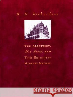 H. H. Richardson: The Architect, His Peers, and Their Era Maureen Meister William H. Pierson 9780262133562