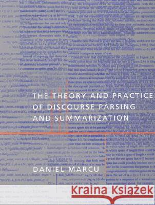 The Theory and Practice of Discourse Parsing and Summarization Daniel Marcu 9780262133722